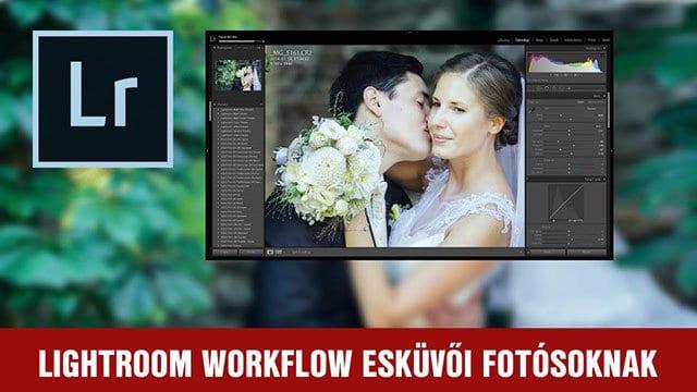 Lightroom Workflow Esküvői Fotósoknak