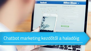 Chatbot marketing kezdőtől a haladóig