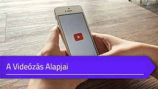 Videózás alapjai online tanfolyam