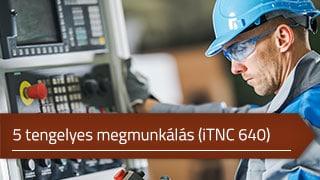 5 tengelyes megmunkálások programozása Heidenhain iTNC 640-es vezérlőn online tanfolyam