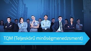 Total Quality Management – TQM (Teljeskörű minőségmenedzsment) online tanfolyam